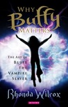 Why Buffy Matters by Rhonda Wilcox
