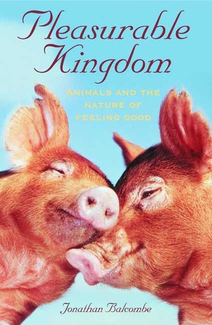 Pleasurable Kingdom by Jonathan Balcombe