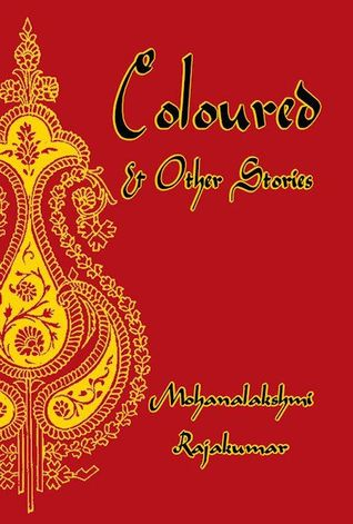 Coloured and Other Stories by Mohanalakshmi Rajakumar