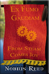 Ex Fumo, Gaudiam: From Steam, Comes Joy