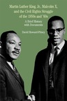 Martin Luther King, Jr., Malcolm X, and the Civil Rights Struggle of the 1950s and 1960s: A Brief History with Documents
