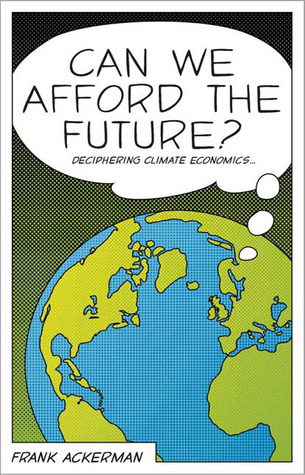 Can We Afford the Future? by Frank Ackerman