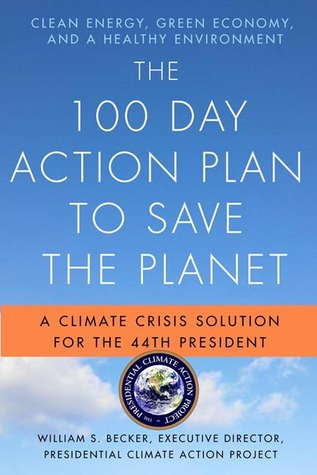 The 100 Day Action Plan to Save the Planet by William S. Becker