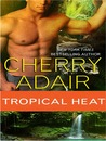 Tropical Heat by Cherry Adair