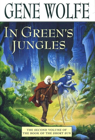 In Green's Jungles: The Second Volume of 'The Book of the Short Sun'