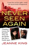 Never Seen Again: A Ruthless Lawyer, His Beautiful Wife, and the Murder that Tore a Family Apart