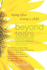Beyond Tears: Living After Losing a Child