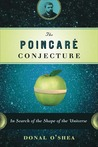 The Poincaré Conjecture: In Search of the Shape of the Universe