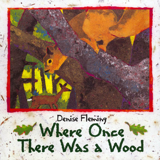 Where Once There Was a Wood by Denise Fleming
