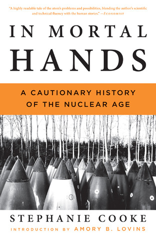 In Mortal Hands: A Cautionary History of the Nuclear Age