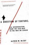 A Question of Torture: CIA Interrogation from the Cold War to the War on Terror (American Empire Project)