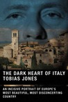 The Dark Heart of Italy by Tobias Jones