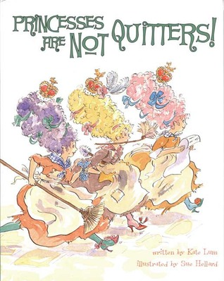 Princesses Are Not Quitters by Kate Lum
