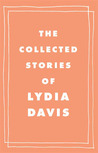 The Collected Stories of Lydia Davis by Lydia Davis