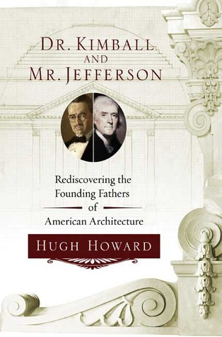 Dr. Kimball and Mr. Jefferson: Rediscovering the Founding Fathers of American Architecture