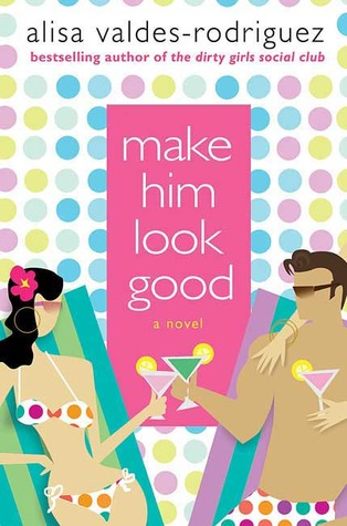 Make Him Look Good by Alisa Valdes-Rodriguez