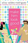 Make Him Look Good by Alisa Valdes