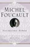 Psychiatric Power: Lectures at the College de France, 1973-74