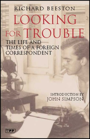 Looking for Trouble: The Life and Times of a Foreign Correspondent