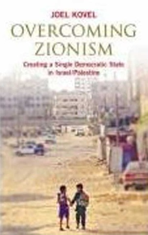 Overcoming Zionism: Creating a Single Democratic State in Israel/Pales