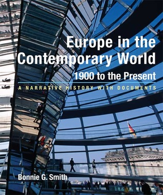 Read online Europe in the Contemporary World: 1900 to Present: A Narrative History with Documents PDF by Bonnie G. Smith