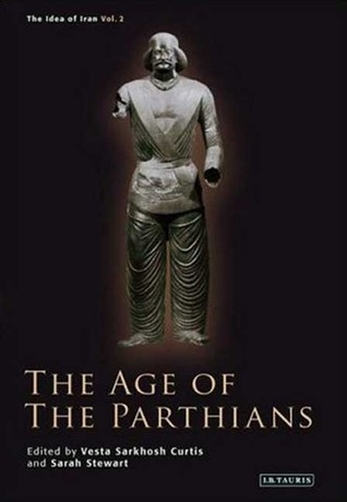 The Age of the Parthians by Vesta Sarkhosh Curtis