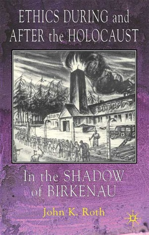 Ethics During and After the Holocaust: The Shadow of Birkenau