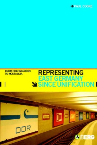 Representing East Germany Since Unification by Paul Cooke