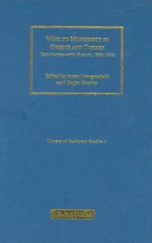 Ways to Modernity in Greece and Turkey: Encounters with Europe, 1850 -1950