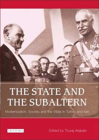 The State and the Subaltern: Modernization, Society and the State in Turkey and Iran