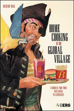 Home Cooking in the Global Village by Richard R. Wilk