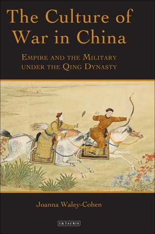 The Culture of War in China: Empire and the Military under the Qing Dynasty
