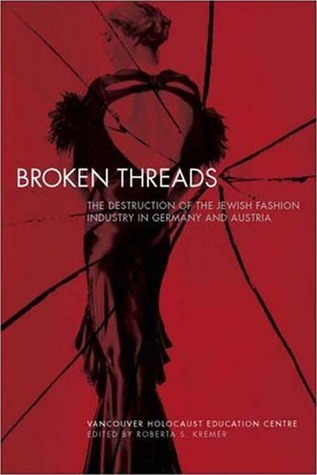 Broken Threads: The Destruction of the Jewish Fashion Industry in Germany and Austria