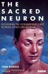 The Sacred Neuron: Discovering the Extraordinary Links Between Science and Religion