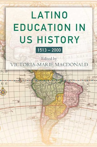 Latino Education in the United States: A Narrated History from 1513-2000