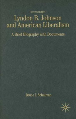 Lyndon B. Johnson and American Liberalism: A Brief Biography with Documents (The Bedford Series in History and Culture)