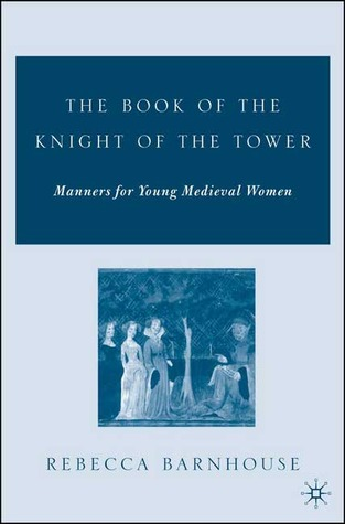 The Book of the Knight of the Tower: Manners for Young Medieval Women