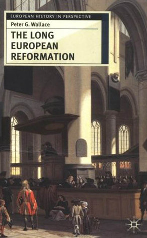 The Long European Reformation: Religion, Political Conflict and the Search for Confirmity, 1350-1750