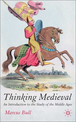 Thinking Medieval: An Introduction to the Study of the Middle Ages