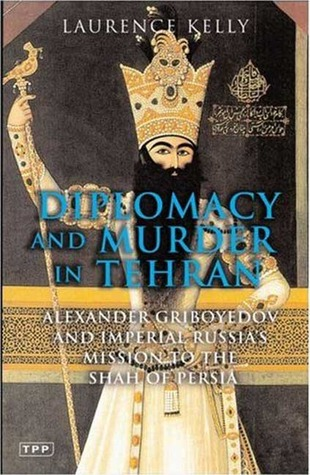 Diplomacy and Murder in Tehran by Laurence Kelly