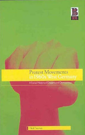 Protest Movements in 1960s West Germany: A Social History of Dissent and Democracy