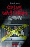 Crime Watching: Investigating Real Crime TV