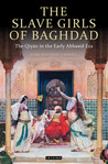 The Slave Girls of Baghdad: The Qiyan in the Early Abbasid Era