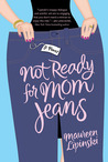 Not Ready for Mom Jeans by Maureen Lipinski