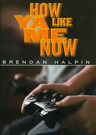 How Ya Like Me Now by Brendan Halpin