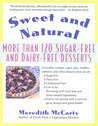 Sweet and Natural: More Than 120 Sugar-Free and Dairy-Free Desserts