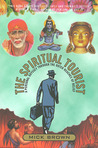The Spiritual Tourist: A Personal Odyssey Through the Outer Reaches of Belief