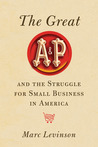 The Great A&amp;P and the Struggle for Small Business in America