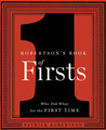 Robertson's Book of Firsts: Who Did What for the First Time