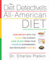 The Diet Detective's All-American Diet: Lose Weight with the Foods You Already Love to Eat from Your Favorite Supermarket and Restaurant Choices